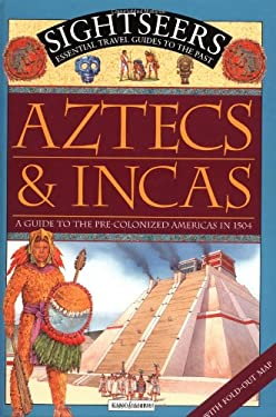 Aztecs and Incas: A Guide to the Pre-Colonized Americas in 1504 9780753452363