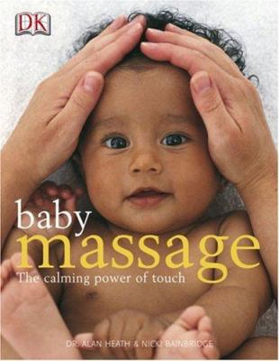 Baby Massage: The Calming Power of Touch 9780756602468