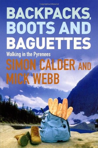 Backpacks, Boots and Baguettes: A Walk in the Pyrenees 9780753509029