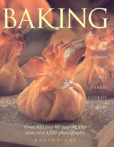 Baking: Breads Muffins Cakes Pies Tarts Cookies and Bars Over 400 Step-By-Step Recipes with Over 1500 Photographs 9780754822493
