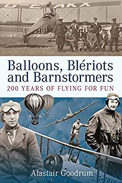 Balloons, Bleriots and Barnstormers: 200 Years of Flying for Fun 9780752445168