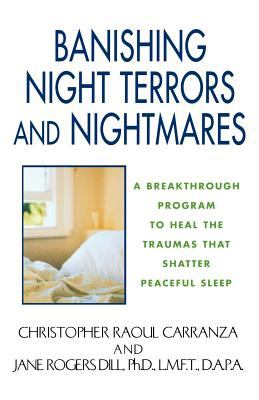 Banishing Night Terrors and Nightmares: A Breakthrough Program to Heal the Traumas That Shatter Peaceful Sleep 9780758205421