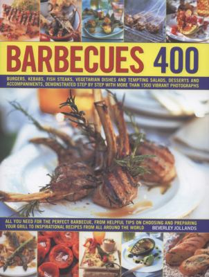 Barbecues 400: Burgers, Kebabs, Fish-Steaks, Vegetarian Dishes and Tempting Salads, Desserts and Accompaniments, Demonstrated Step by 9780754818601