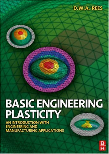 Basic Engineering Plasticity : An Introduction with Engineering and Manufacturing Applications
