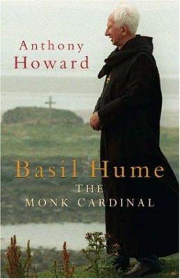 Basil Hume: The Monk Cardinal 9780755312474