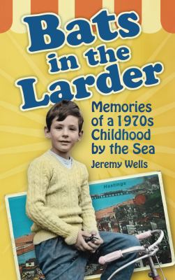 Bats in the Larder: Memories of a 1970s Childhood by the Sea 9780752457055