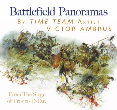 Battlefield Panoramas: From the Siege of Troy to D-Day 9780752465913