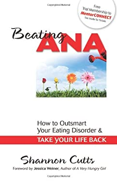 Beating Ana: How to Outsmart Your Eating Disorder and Take Your Life Back 9780757313851