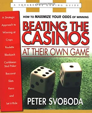 Beating the Casinos at Their Own Game: A Strategic Approach to Winning at Craps, Roulette, Blackjack, Caribbean Stud Poker, Red Dog, Baccarat, Slots, 9780757000058