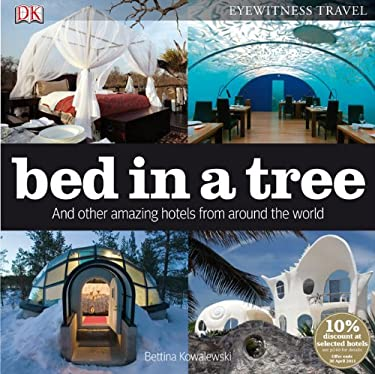 Bed in a Tree: And Other Amazing Hotels from Around the World 9780756642518