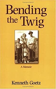 Bending the Twig: A Memoir 9780759661332