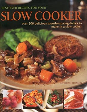 Best Ever Recipes for Your Slow Cooker: Over 200 Delicious Mouthwatering Dishes to Make in a Slow Cooker 9780754824671