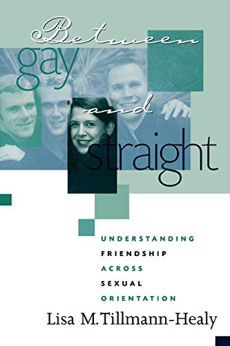 Between Gay and Straight: Understanding Friendship Across Sexual Orientation 9780759101111