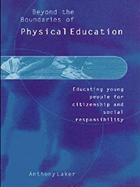 Beyond the Boundaries of Physical Education: Educating Young People for Citizenship and Social Responsibility 9780750709309