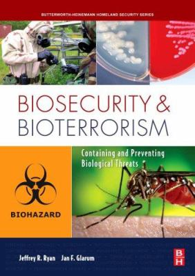 Biosecurity and Bioterrorism: Containing and Preventing Biological Threats 9780750684897