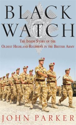 Black Watch: The Inside Story of the Oldest Highland Regiment in the British Army 9780755313495