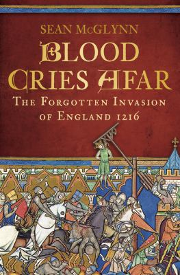 Blood Cries Afar: The Forgotten Invasion of England 1216 9780752454627