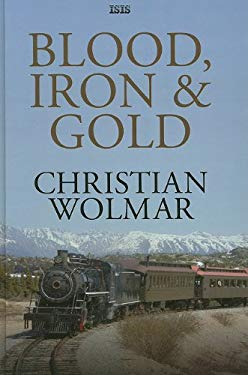 Blood, Iron & Gold: How the Railways Transformed the World 9780753152492