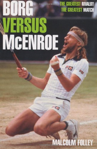 Borg Versus McEnroe: The Greatest Rivalry, the Greatest Match 9780755313617