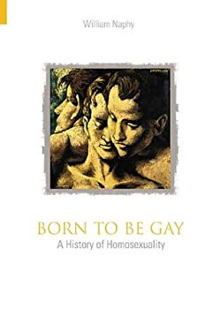 Born to Be Gay: A History of Homosexuality 9780752429175