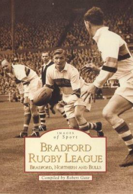 Bradford Rugby League: Bradford, Northern and Bulls 9780752418964