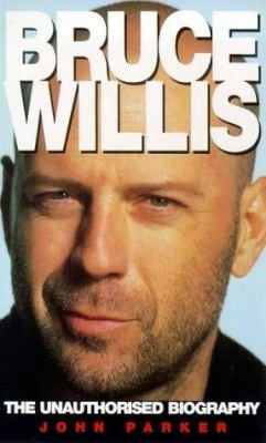 Bruce Willis: The Unauthorized Biography 9780753502754