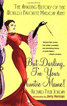 But Darling, I'm Your Auntie Mame!: The Amazing History of the World's Favorite Madcap Aunt 9780758204820