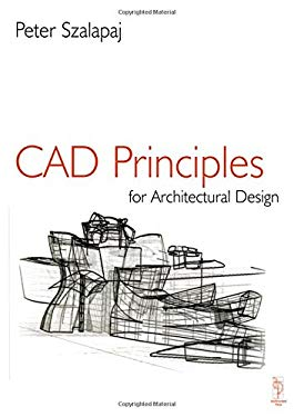 CAD Principles for Architectural Design: Analytical Approaches to the Computational Representation of Architectural Form 9780750644365