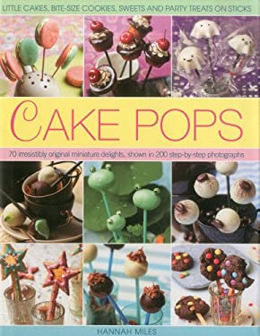 Cake Pops: Little Cakes, Bite-Sized Cookies, Sweets and Party Treats on Sticks 9780754821717