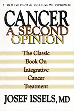 Cancer: A Second Opinion: A Look at Understanding, Controlling, and Curing Cancer 9780757002793