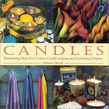Candles: Illuminating Ideas for Creative Candle-Making and Enchanting Displays 9780754801887