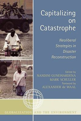 Capitalizing on Catastrophe: Neoliberal Strategies in Disaster Reconstruction 9780759111035