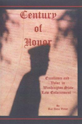 Century of Honor: Excellence and Valor in Washington State Law Enforcement 9780759612693