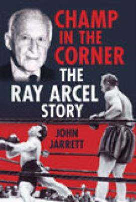 Champ in the Corner: The Ray Arcel Story 9780752444468