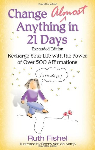 Change Almost Anything in 21 Days: Recharge Your Life with the Power of Over 500 Affirmations 9780757300677