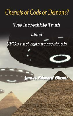 Chariots of Gods or Demons?: The Incredible Truth about UFOs and Extraterrestrials 9780759693586