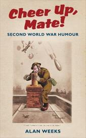 Cheer Up, Mate!: Second World War Humour 13781389
