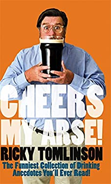 Cheers My Arse!: The Funniest Collection of Drinking Anecdotes You'll Ever Read! 9780751540437