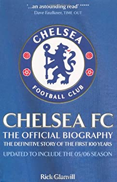Chelsea FC: The Official Biography: The Definitive Story of the First 100 Years 9780755314669