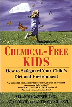 Chemical-Free Kids: How to Safeguard Your Child's Diet and Environment 9780758203694