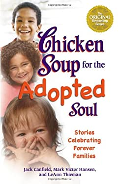 Chicken Soup for the Adopted Soul: Stories Celebrating Forever Families 9780757306730