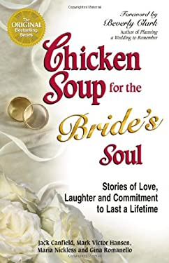 Chicken Soup for the Bride's Soul: Stories of Love, Laughter and Commitment to Last a Lifetime 9780757301407