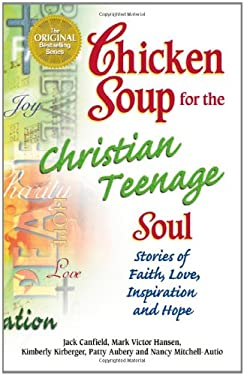 Chicken Soup for the Christian Teenage Soul: Stories to Open the Hearts of Christian Teens 9780757300950