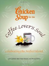 Chicken Soup for the Coffee Lover's Soul: Celebrating the Perfect Blend 2839559
