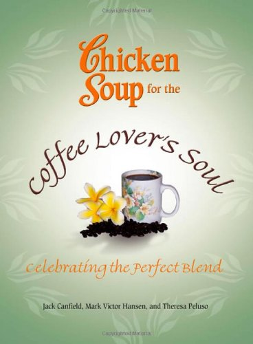 Chicken Soup for the Coffee Lover's Soul: Celebrating the Perfect Blend 9780757306297