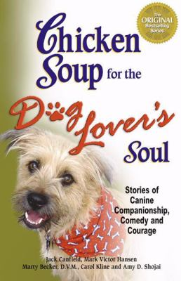 Chicken Soup for the Dog Lover's Soul: Stories of Canine Companionship, Comedy and Courage 9780757303319