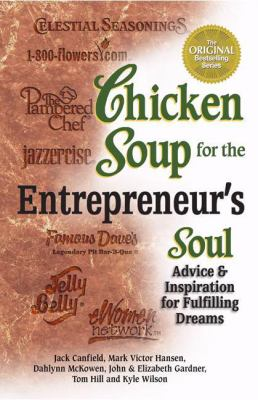 Chicken Soup for the Entrepreneur's Soul: Advice and Inspiration for Fulfilling Dreams 9780757302619