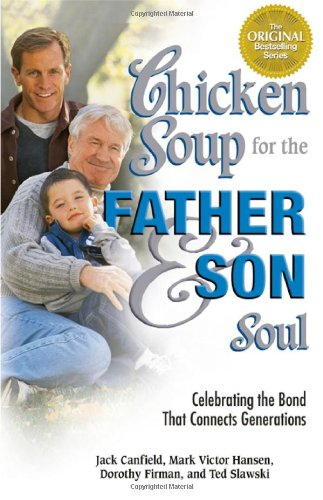 Chicken Soup for the Father & Son Soul: Celebrating the Bond That Connects Generations 9780757306709