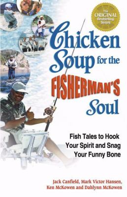 Chicken Soup for the Fisherman's Soul: Fish Tales to Hook Your Spirit and Snag Your Funny Bone 9780757301452