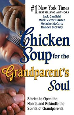 Chicken Soup for the Grandparent's Soul: Stories to Open the Hearts and Rekindle the Spirits of Grandparents 9780757300585